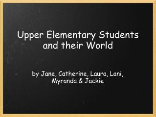 Upper Elementary Students and their World