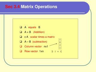 A  equals    B A + B    (Addition) c A    scalar times a matrix A – B   (subtraction)
