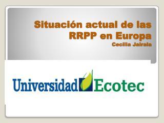 Situación actual de las RRPP en Europa Cecilia Jairala