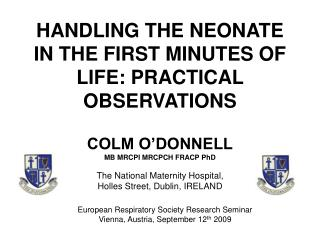 HANDLING THE NEONATE IN THE FIRST MINUTES OF LIFE: PRACTICAL OBSERVATIONS
