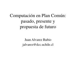 Computaci�n en Plan Com�n: pasado, presente y  propuesta de futuro