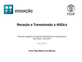 Receção e Transmissão a 40Gb/s Mestrado Integrado em Engenharia Eletrotécnica e Computadores