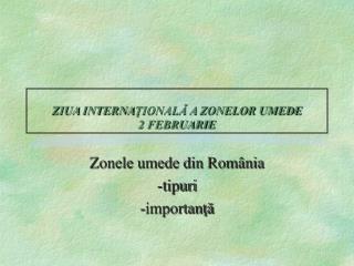ZIUA INTERNA ŢIONALĂ A ZONELOR UMEDE 2 FEBRUARIE