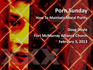 Porn Sunday How  To Maintain Moral Purity Doug  Doyle Fort McMurray Alliance Church