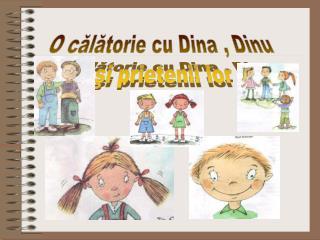 O călătorie cu Dina , Dinu  şi prietenii lor