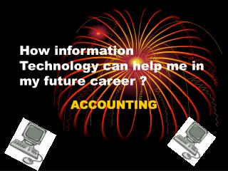 How information Technology can help me in my future career ?