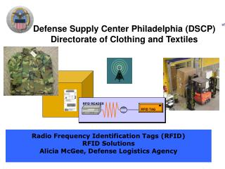 Radio Frequency Identification Tags (RFID) RFID Solutions Alicia McGee, Defense Logistics Agency