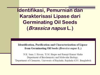 Identifikasi, Pemurnian dan Karakterisasi Lipase dari Germinating Oil Seeds  ( Brassica napus  L.)