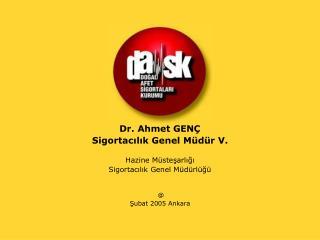 Dr. Ahmet GENÇ Sigortacılık Genel Müdür V. Hazine Müsteşarlığı Sigortacılık Genel Müdürlüğü