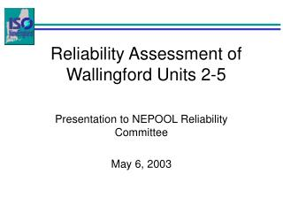 Reliability Assessment of Wallingford Units 2-5