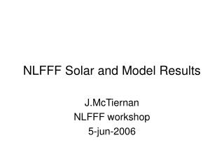 NLFFF Solar and Model Results