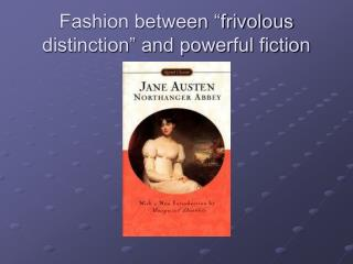 "Fashion between ""frivolous distinction"" and powerful fiction"