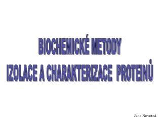 BIOCHEMICKÉ METODY  IZOLACE A CHARAKTERIZACE  PROTEINŮ
