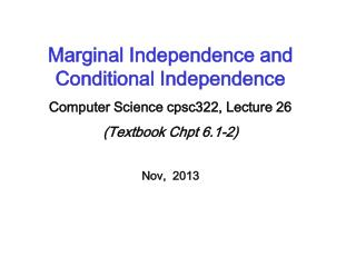 Marginal Independence and Conditional Independence Computer Science cpsc322, Lecture 26
