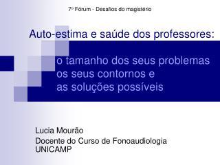 Lucia Mourão Docente do Curso de Fonoaudiologia UNICAMP