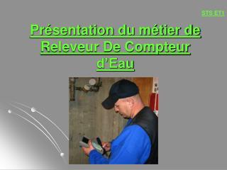 Présentation du métier de Releveur De Compteur d'Eau