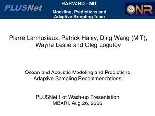 Pierre Lermusiaux, Patrick Haley, Ding Wang (MIT), Wayne Leslie and Oleg Logutov