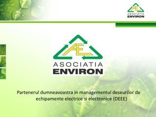 Partenerul dumneavoastra in managementul deseurilor de echipamente electrice si electronice (DEEE)
