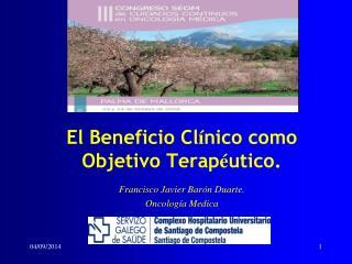 El Beneficio Cl í nico como Objetivo Terap é utico.