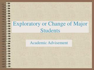 Exploratory or Change of Major Students