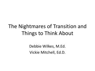 The Nightmares of Transition and Things to Think About