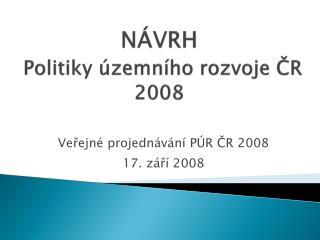 NÁVRH Politiky územního rozvoje ČR 2008