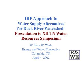 William W. Wade Energy and Water Economics Columbia, TN April 4, 2002