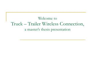 Welcome to  Truck – Trailer Wireless Connection, a master's thesis presentation