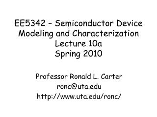 EE5342 – Semiconductor Device  Modeling and Characterization Lecture 10a Spring 2010