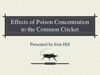 Effects of Poison Concentration to the Common Cricket