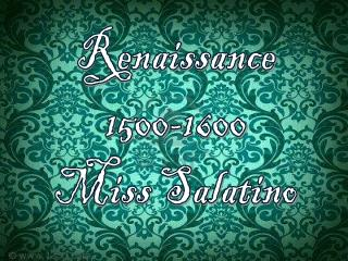 Renaissance 1500-1600 Miss Salatino