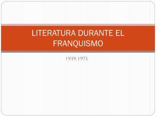 LITERATURA DURANTE EL FRANQUISMO