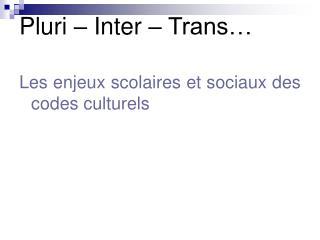 Pluri – Inter – Trans…