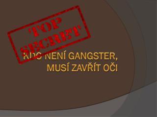 Kdo není gangster, musí zavřít oči