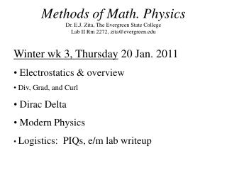 Winter wk 3, Thursday  20 Jan. 2011  Electrostatics & overview  Div, Grad, and Curl  Dirac Delta