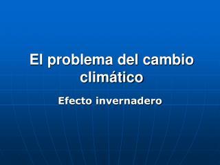 El problema del cambio climático