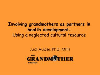 I nvolving grandmothers as partners in health development:  Using a neglected cultural resource