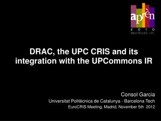 DRAC, the UPC CRIS and its integration with the UPCommons IR