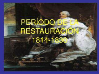 PERÍODO DE LA RESTAURACIÓN   1814-1830