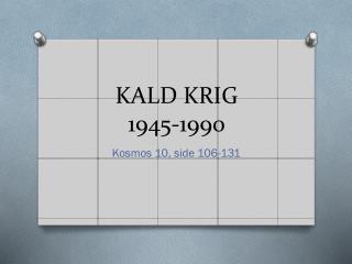 KALD KRIG 1945-1990