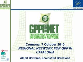 Cremona, 7 October 2010 REGIONAL NETWORK FOR GPP IN CATALONIA