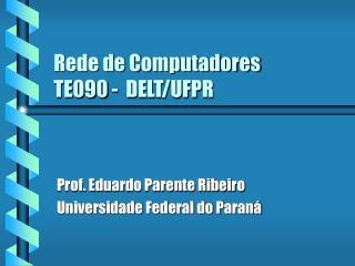 Rede de Computadores TE090 -  DELT/UFPR