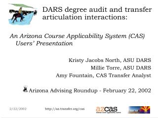 An Arizona Course Applicability System (CAS) Users' Presentation Kristy Jacobs North, ASU DARS