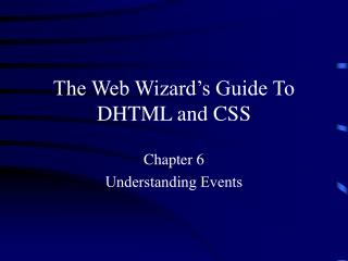 The Web Wizard's Guide To DHTML and CSS