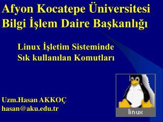 Afyon Kocatepe Üniversitesi Bilgi İşlem Daire Başkanlığı        Linux İşletim Sisteminde