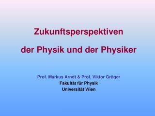 Zukunftsperspektiven  der Physik und der Physiker