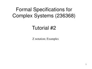 Formal Specifications for Complex Systems (236368) Tutorial #2