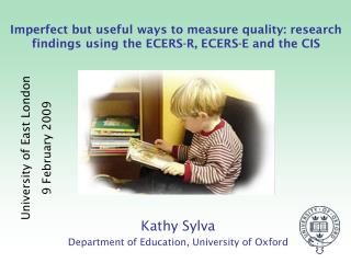 Imperfect but useful ways to measure quality: research findings using the ECERS-R, ECERS-E and the CIS