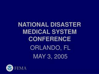 NATIONAL DISASTER MEDICAL SYSTEM    CONFERENCE        ORLANDO, FL    MAY 3, 2005