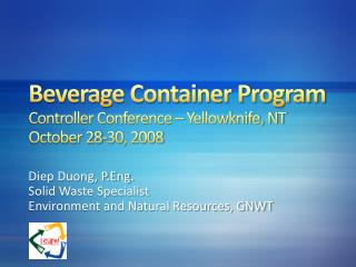 Beverage Container Program Controller Conference  –  Yellowknife, NT October 28-30, 2008